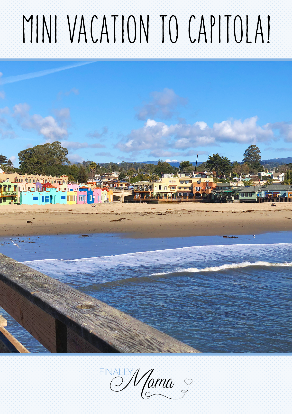 Mini Vacation to Capitola!